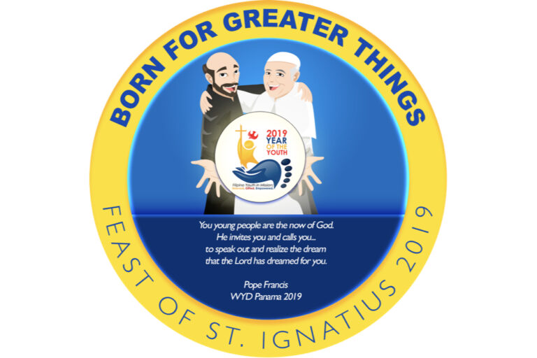 Born for Greater Things, Feast of St. Ignatius 2019